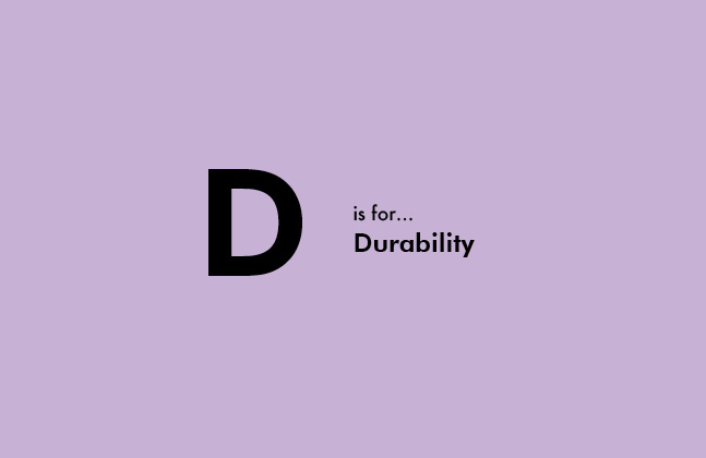 D is For Durability