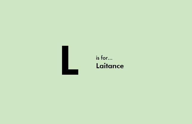 L is for Laitance