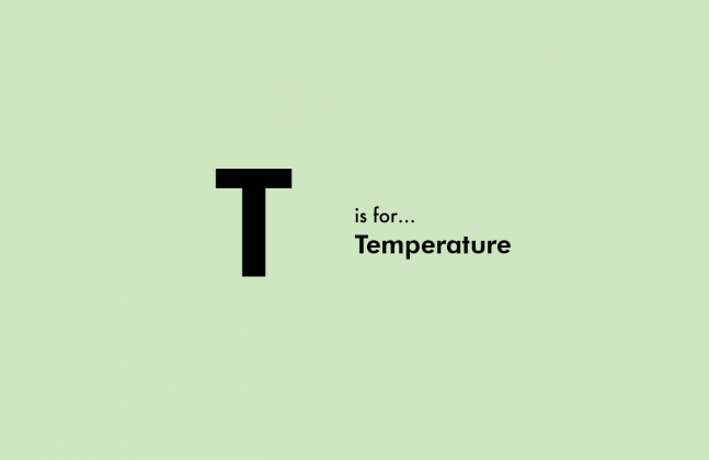T is for Temperature